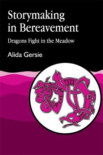 Storymaking in Bereavement: Dragons Fight in the Meadow por Alida Gersie