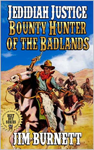Jedidiah Justice: Bounty Hunter of the Badlands: A Classic Western Adventure From The Author of