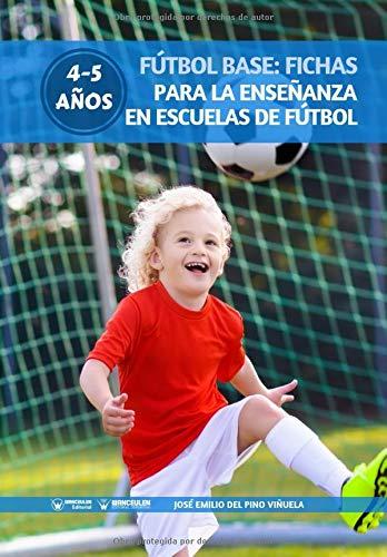 Fútbol Base: Fichas para la enseñanza en Escuelas de Fútbol 4-5 años por José Emilio Del Pino Viñuela