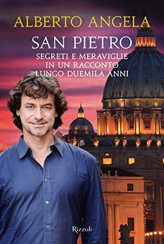 San Pietro: Segreti e meraviglie in un racconto lungo duemila anni (Italian Edition) por Alberto Angela