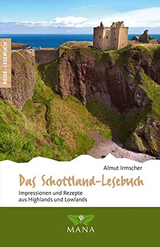 Das Schottland-Lesebuch: Impressionen und Rezepte aus Highlands und Lowlands (Reise-Lesebuch)