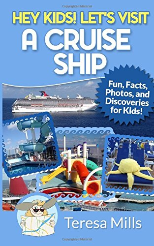 hey-kids-lets-visit-a-cruise-ship-fun-facts-and-amazing-discoveries-for-kids-volume-2