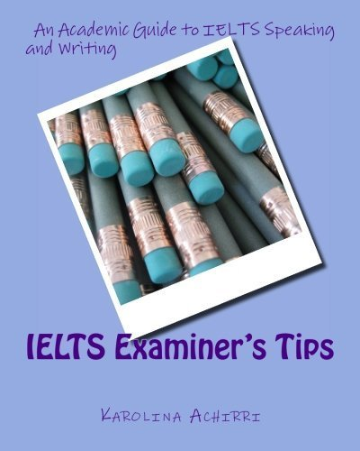 IELTS Examiner's Tips: An Academic Guide to IELTS Speaking and Writing by Karolina Achirri (2015-08-30)