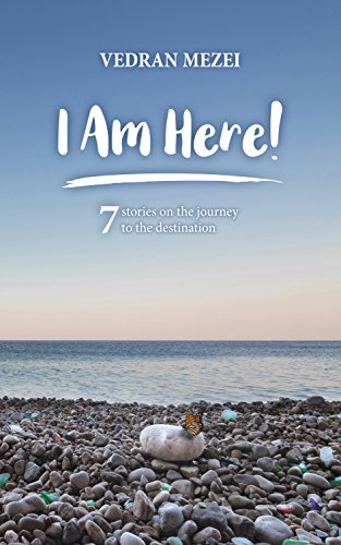 I Am Here!: 7 stories on the journey to the destination