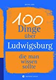 100 Dinge über Ludwigsburg, die man wissen sollte (Unsere Stadt - einfach spitze!) - Michael Gans