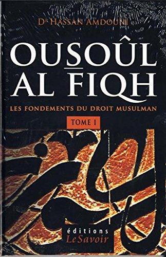 Ousoûl Al-Fiqh - Les fondements du Droit Musulman (Tome 1)