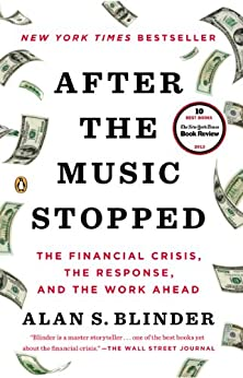After the Music Stopped: The Financial Crisis, the Response, and the Work Ahead von [Blinder, Alan S.]