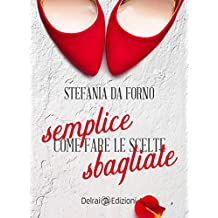 Stefania Da Forno - Semplice come fare le scelte sbagliate (2018)