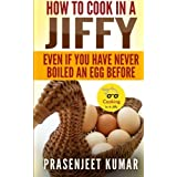 How To Cook In A Jiffy: Even If You Have Never Boiled An Egg Before (How To Cook Everything In A Jiffy) (Volume 1) by Mr Prasenjeet Kumar (2013-10-08)