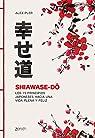 Shiawase-dô: Los 15 principios japoneses hacia una vida plena y feliz par Pler