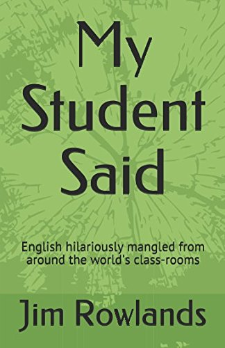 My Student Said: English hilariously mangled from around the world's class-rooms
