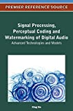 Signal Processing, Perceptual Coding and Watermarking of Digital Audio: Advanced Technologies and Models
