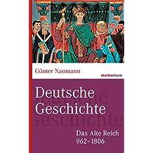 Deutsche Geschichte: Das Alte Reich 962-1806 (Marixwissen)
