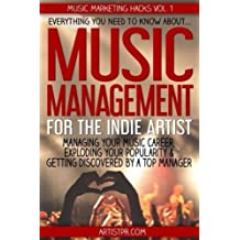Music Management for the Indie Artist: Everything you need to know about managing your music career, exploding your popularity & getting discovered by a top manager (Music Marketing Hacks, Band 1)