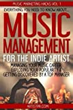 Music Management for the Indie Artist: Everything you need to know about managing your music career, exploding your popularity & getting discovered by a top manager: Volume 1 (Music Marketing Hacks)