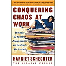 Conquering Chaos at Work: Strategies for Managing Disorganization and the People Who Cause It (English Edition)