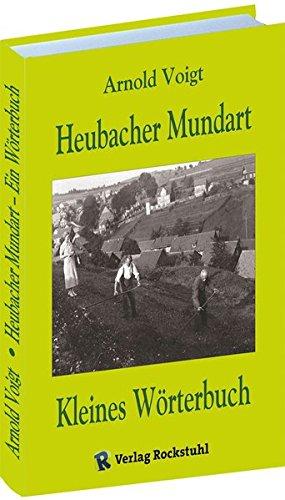 Kleines Wörterbuch der Mundart von Heubach in Thüringen (Thüringer Mundart)
