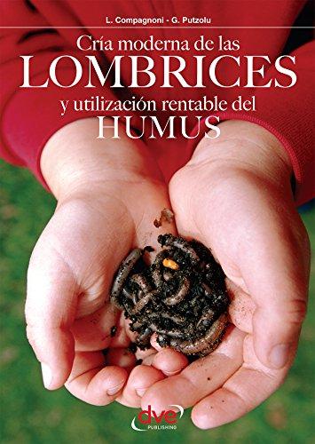 Cría moderna de las lombrices y utilización rentable del humus por L. Compagnoni