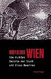Morbides Wien: Die dunklen Bezirke der Stadt und ihrer Bewohner