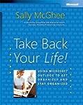 Take Back Your Life!: Using Microsoft...
