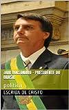Jair Bolsonaro - presidente do Brasil: politica (Portuguese Edition)