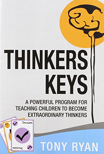 Thinkers Keys: A Powerful Program for Teaching Children to Become Extraordinary Thinkers