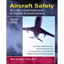 Aircraft Safety: Accident Investigations, Analyses, & Applications, Second Edition: Accident Investigations, Analyses and Applications