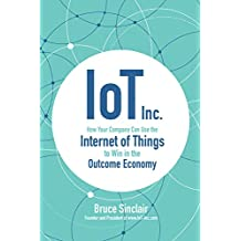 IoT Inc: How Your Company Can Use the Internet of Things to Win in the Outcome Economy (Business Books)