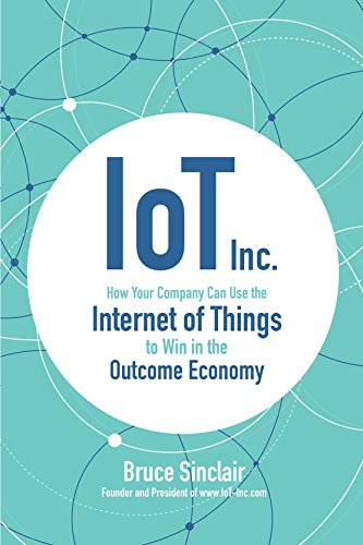 IoT Inc: How Your Company Can Use the Internet of Things to Win in the Outcome Economy (English Edition)