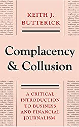 Complacency and Collusion: A Critical Introduction to Business and Financial Journalism