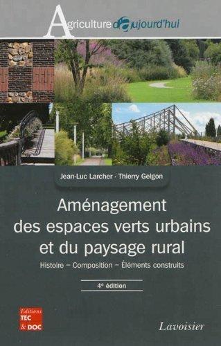 Aménagement des espaces verts urbains et du paysage rural : Histoire, composition, Eléments construits de Jean-Luc Larcher (5 octobre 2012) Broché