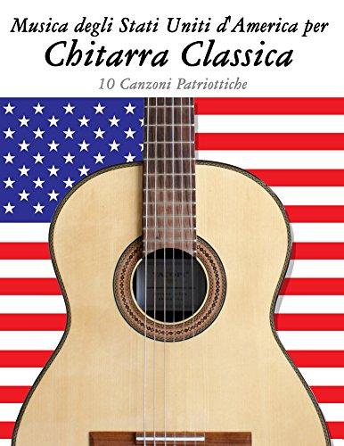 Musica degli Stati Uniti d'America per Chitarra Classica: 10 Canzoni Patriottiche