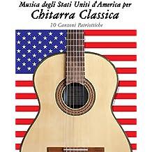 Musica degli Stati Uniti d'America per Chitarra Classica: 10 Canzoni Patriottiche (Italian Edition)