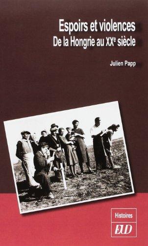 Espoirs et violences. De la Hongrie du XXe siècle