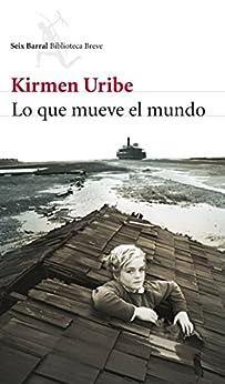 Lo que mueve el mundo de [Uribe, Kirmen]