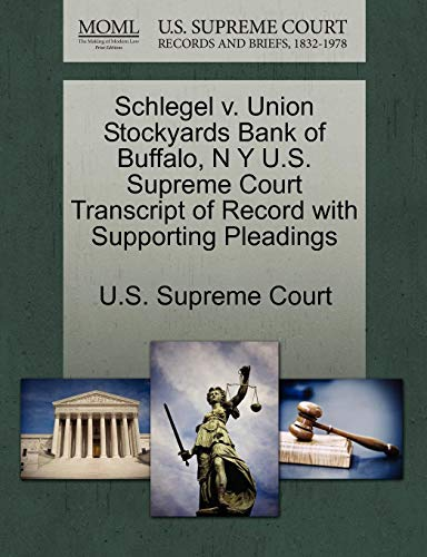 Union Stockyards (Schlegel V. Union Stockyards Bank of Buffalo, N y U.S. Supreme Court Transcript of Record with Supporting Pleadings)