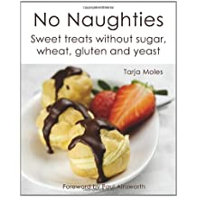 No Naughties: Sweet Treats Without Sugar, Wheat, Gluten and Yeast