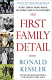 The First Family Detail: Secret Service Agents Reveal the Hidden Lives of the Presidents by Ronald Kessler front cover