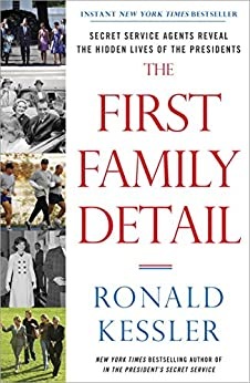The First Family Detail: Secret Service Agents Reveal the Hidden Lives of the Presidents par [Kessler, Ronald]