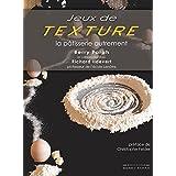 Jeux de Texture: La pâtisserie autrement