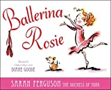 Ballerina Rosie by Sarah Ferguson The Duchess of York (2012-08-28)
