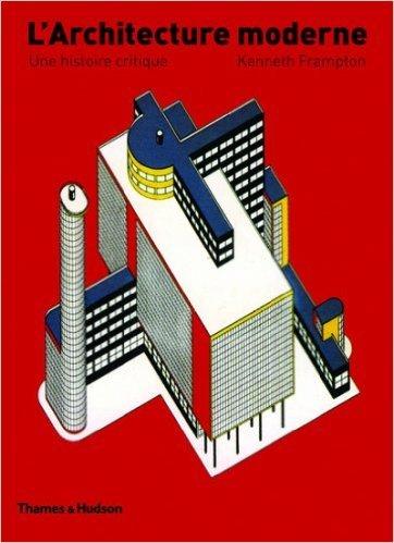 L'Architecture moderne : Une histoire critique de Kenneth Frampton ,Guillemette Morel-Journel (Traduction) ( 21 septembre 2006 )