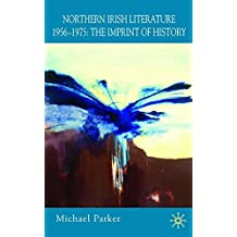 Northern Irish Literature, 1956-1975: Volume 1: The Imprint of History by Michael Parker (2007-11-09)