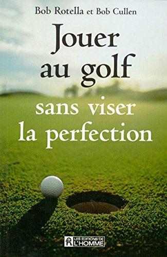 Jouer au golf sans viser la perfection par Bob Rotella