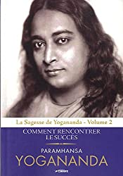 La Sagesse de Yogananda : Volume 2, Comment rencontrer le succès