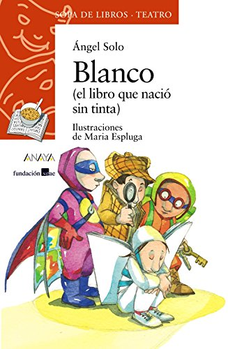 Blanco: (el libro que nació sin tinta) (Literatura Infantil (6-11 Años) - Sopa De Libros (Teatro)) por Ángel Solo
