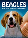 Beagles: How to Be Your Dog's Best Friend: From welcoming a new Beagle into your home to training, grooming and health care tips. (101 Publishing: Pets Series)