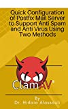 Quick Configuration of Postfix Mail Server to Support Anti Spam and Anti Virus Using Two Methods (English Edition)