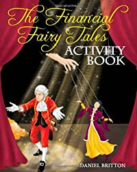 The Financial Fairy Tales: Activity Book by MR Daniel Britton (2011-03-05)