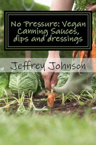 No Pressure: Vegan Canning Sauces, dips and dressings (Vegan Canning)